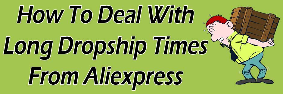 How To Deal With Long Drop Shipping Times On Aliexpress