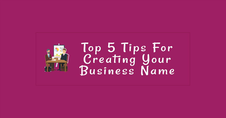 Tips For Creating Your Business Name