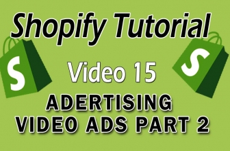 Shopify Tutorial For Beginners – Advertising With Video Ads Part 2